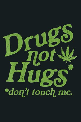 Drug Not Hugs Don T Touch Me Weed Canabis 420: Notebook Planner - 6x9 inch Daily Planner Journal, To Do List Notebook, Daily Organizer, 114 Pages