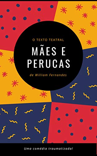 Mães e Perucas: Uma Comédia Traumatizante (Textos Teatrais Livro 4) (Portuguese Edition)