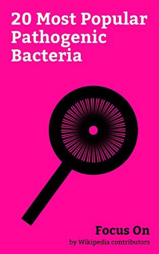 Focus On: 20 Most Popular Pathogenic Bacteria: Staphylococcus Aureus, Salmonella, Staphylococcus, Streptococcus Pneumoniae, Mycobacterium Tuberculosis, ... Rickettsia, etc. (English Edition)