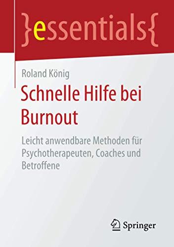 Schnelle Hilfe bei Burnout: Leicht anwendbare Methoden für Psychotherapeuten, Coaches und Betroffene (essentials)