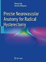 Precise Neurovascular Anatomy for Radical Hysterectomy