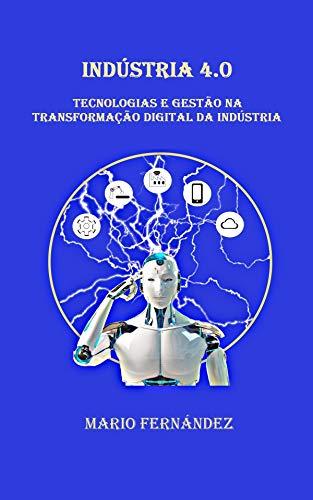 Indústria 4.0: Tecnologias e gestão na transformação digital da indústria (Portuguese Edition)