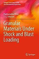 Granular Materials Under Shock and Blast Loading (Springer Transactions in Civil and Environmental Engineering)