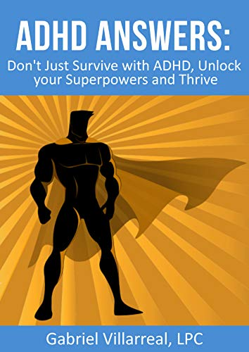 ADHD Answers: On Strengths & Positioning: Don't Just Survive with ADHD, Unlock your Superpowers and Thrive by [Gabriel Villarreal LPC]