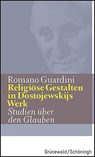Religiöse Gestalten in Dostojewskijs Werk: Studien über den Glauben (Romano Guardini Werke)
