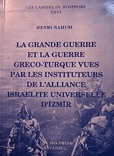 La Grande Guerre Et La Guerre Greco-turque Vues Par Les Instituteurs De L'alliance Israelite Univer Selle D'izmir