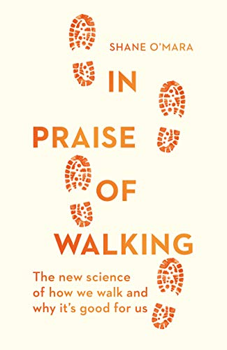 Compare Textbook Prices for In Praise of Walking  ISBN 9781847925015 by O'Mara, Shane