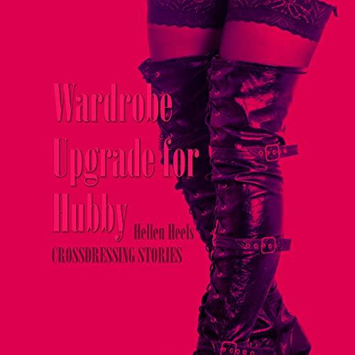 Wardrobe Upgrade for Hubby: Crossdressing Stories (Crossdresser Stories Book 82) (English Edition)