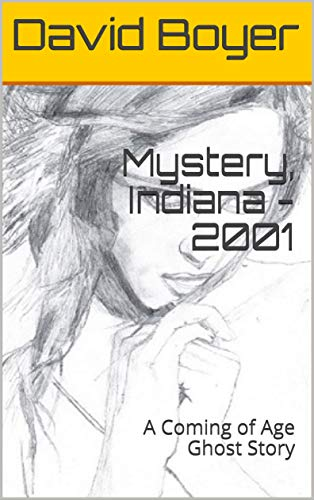 Mystery, Indiana - 2001: A Coming of Age Ghost Story