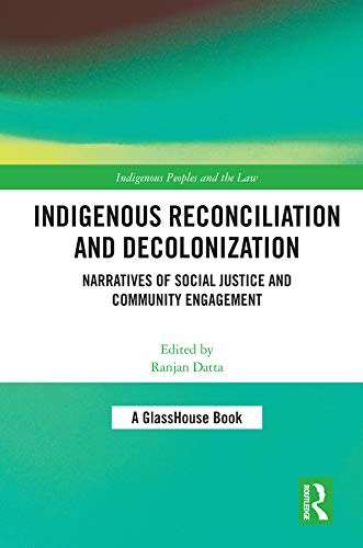 Indigenous Reconciliation and Decolonization: Narratives of Social Justice and Community Engagement (Indigenous Peoples and the Law) (English Edition)