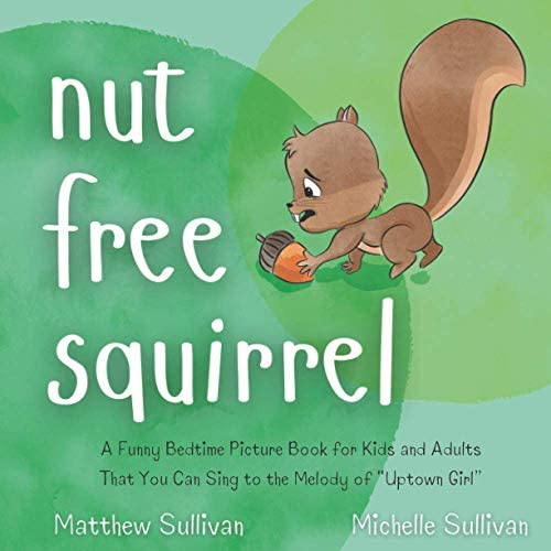 Nut Free Squirrel A Funny Bedtime Picture Book for Kids and Adults That You Can Sing to the product image