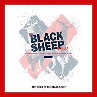 The Black Sheep Formula      A Nonconformist's Guide to Creating Products and Selling Online.              By:                                                                                                                                 The Black Sheep                               Narrated by:                                                                                                                                 Fresh Big Mouf                      Length: 4 hrs and 25 mins     Not rated yet     Overall 0.0