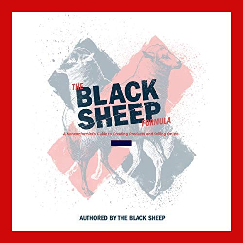 The Black Sheep Formula      A Nonconformist's Guide to Creating Products and Selling Online.              By:                                                                                                                                 The Black Sheep                               Narrated by:                                                                                                                                 Fresh Big Mouf                      Length: 4 hrs and 24 mins     Not rated yet     Overall 0.0