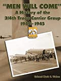 'Men Will Come': A History of the 314th Troop Carrier Group 1942-1945