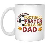 Tazza da calcio con scritta 'My Favorite Football Player Calls Me Dad', per amanti del calcio, papà, mamma, fratello, sorella, nonna o nonno M451, 311,8 g