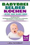 BABYBREI SELBER KOCHEN: JETZT ISST BABY BREI: Das Beikost Buch - 100 Babybrei Rezepte für Babys von...