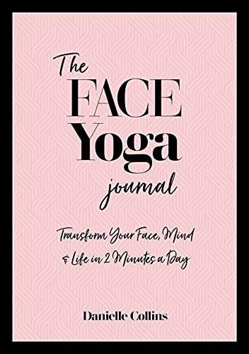 The Face Yoga Journal: Transform Your Face, Mind & Life in 2