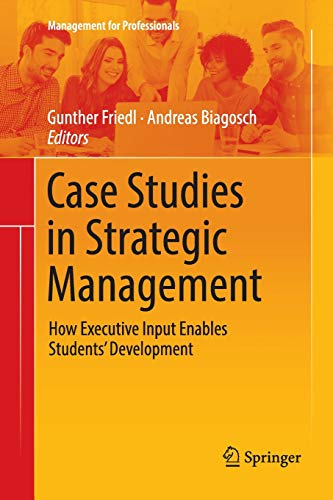 Case Studies in Strategic Management: How Executive Input Enables Students' Development (Management for Professionals)