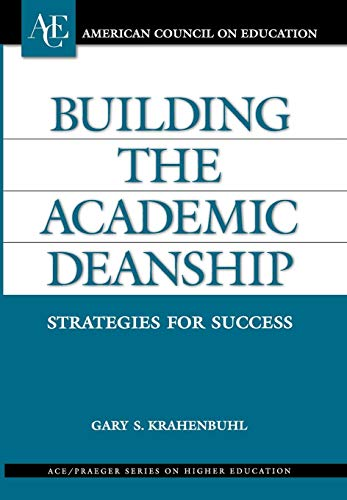 Building The Academic Deanship Strategies For Success Ace Praeger Series On Higher Education