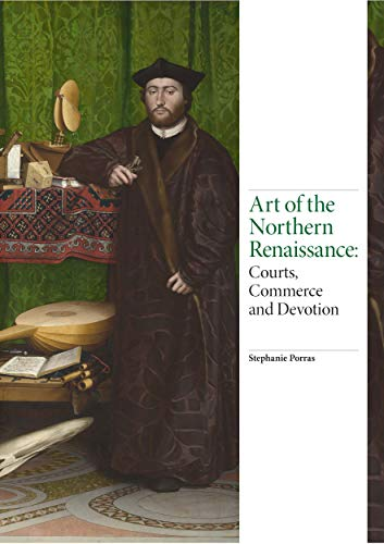 Image of Art of the Northern Renaissance: Courts, Commerce and Devotion
