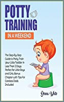 Potty Training in A Weekend: The Step-By-Step Guide to Potty Train Your Little Toddler in Less Than 3 Days. Perfect for Little Boys and Girls. Bonus Chapter with Tips for Careless Dads Included (Montessori Toddler Discipline)