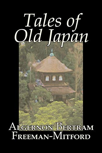 Compare Textbook Prices for Tales of Old Japan by Algernon Bertram Freeman-Mitford, Fiction, Legends, Myths, & Fables  ISBN 9781603120579 by Freeman-Mitford, Algernon Bertram