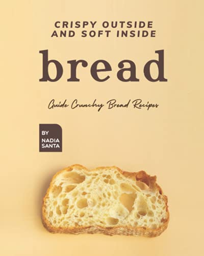 Crispy Outside and Soft Inside Bread: Guide Crunchy Bread Recipes