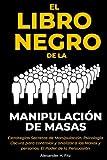 El Libro Negro de la Manipulación de Masas - Estrategias Secretas de Manipulación. Psicología Oscura para controlar y Analizar a las Masas y Personas. El Poder de la Persuasión