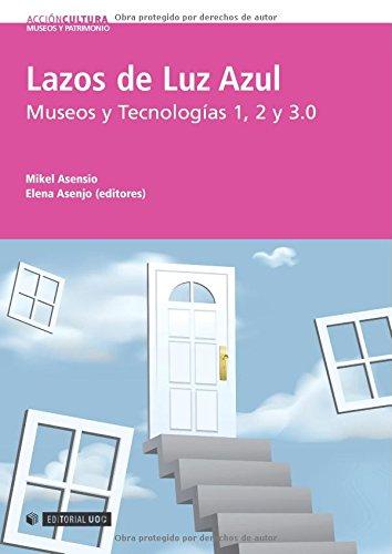 Lazos de Luz Azul: Museos y Tecnologías 1, 2 y 3.0: 7 (Acción Cultura)