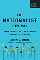 The Nationalist Revival: Trade, Immigration, and the Revolt Against Globalization (Columbia Global Reports)