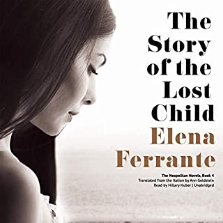 The Story of the Lost Child     The Neapolitan Novels, Book 4              Written by:                                                                                                                                 Elena Ferrante                               Narrated by:                                                                                                                                 Hillary Huber                      Length: 18 hrs and 27 mins     28 ratings     Overall 4.8