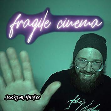 Fragile Cinema