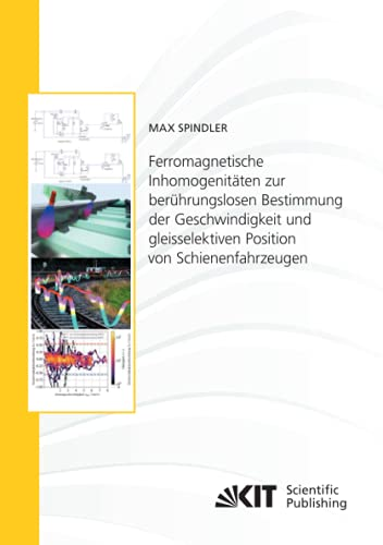 Ferromagnetische Inhomogenitäten zur berührungslosen Bestimmung der Geschwindigkeit und gleisselektiven Position von Schienenfahrzeugen ... Karlsruher Institut für Technologie)