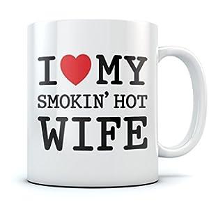 I Love My Smokin' Hot Wife Coffee Mug - Mother's Day Romantic Gift For Wife From Husband Novelty Valentine's Day Tea Mug 15 Oz. White