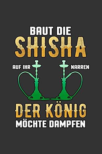Baut die Shisha auf Ihr Narren: A5 Notizbuch | Notebook | Notizheft | Punktraster | Shisha, Wasserpfeife | Dampfen & Rauchen | Dotgrid - Geschenkidee für Shisha Freaks, 120 Seiten ca. Din A5 (6x9
