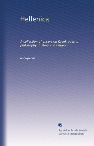 Hellenica: A collection of essays on Greek poetry, philosophy, history and religion