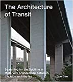 Sue Barr , The Architecture of Transit: Searching for the Sublime in Motorway Architecture Between the Alps and Naples - David Heathcote
