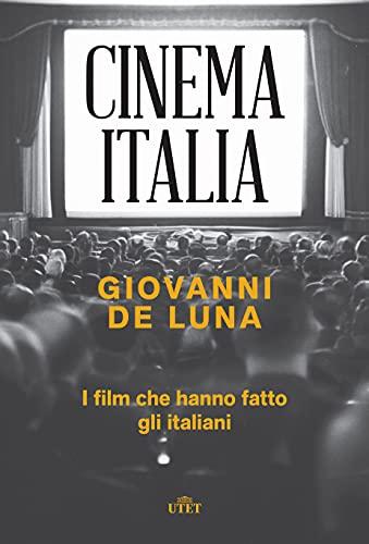 Cinema Italia. I film che hanno fatto gli italiani