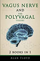 Vagus Nerve: 2 Books in 1: Vagus Nerve & The Polyvagal Theory: Activate your vagal tone and help treat anxiety, depression and emotional stress