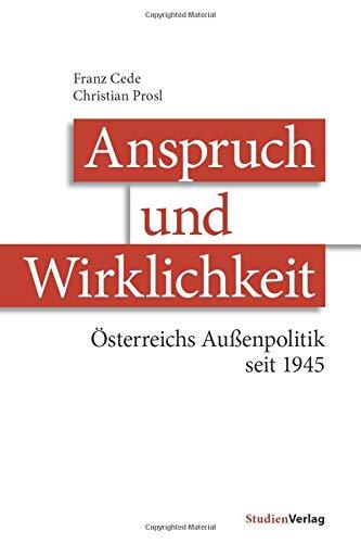 Anspruch und Wirklichkeit: Österreichs Außenpolitik seit 1945