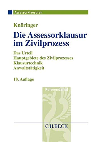 Die Assessorklausur im Zivilprozess: Das Zivilprozessurteil, Hauptgebiete des Zivilprozesses, Klausurtechnik sowie Anwaltstätigkeit