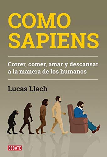 Como sapiens: Correr, comer, amar y descansar a la manera de los humanos (Spanish Edition)