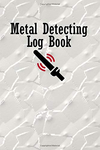 Metal Detecting Log Book: Keep record Date, Time, Location, GPS, Machine Used, Settings Used & more for metal detectors of their finding hidden things