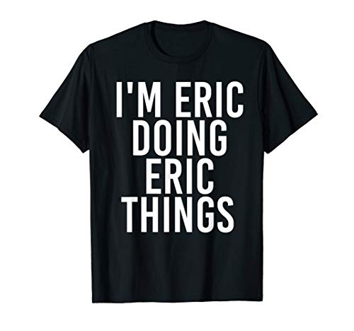 I'M ERIC DOING ERIC THINGS Shirt Funny Christmas Gift Idea