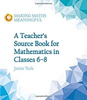 A Teacher's Source Book for Mathematics in Classes 6 to 8 (Making Maths Meaningful)