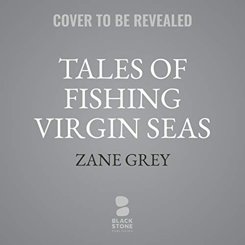 Tales of Fishing Virgin Seas                   By:                                                                                                                                 Zane Grey                           Length: 7 hrs     Not rated yet     Overall 0.0