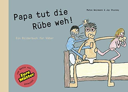 Papa tut die Rübe weh!: Ein Bilderbuch für Väter