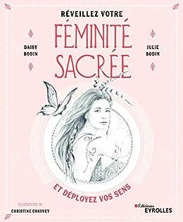 Réveillez votre féminité sacrée: et déployez vos sens (EYROLLES) par [Daisy Bodin, Julie Bodin, Christine Chauvey]