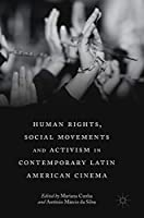 Human Rights, Social Movements and Activism in Contemporary Latin American Cinema