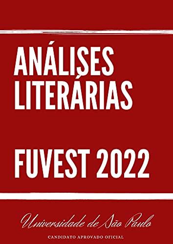 LIVRO DE ANÁLISES E RESUMOS-LITERATURA NO VESTIBULAR DA FUVEST 2022: PRIMEIRA E SEGUNDA FASE OBRAS LITERÁRIAS (GUIA FUVEST-CANDIDATO APROVADO)